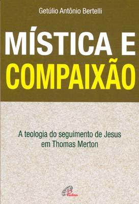 Mística e Compaixão - A teologia do seguimento de Jesus em Thomas Merton