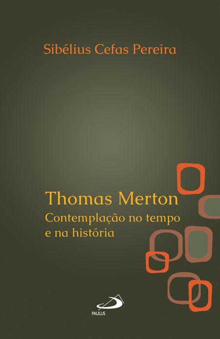 Thomas Merton - Contemplação no tempo e na história