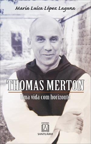 Thomas Merton - Uma vida com horizonte