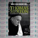 Thomas Merton: a clausura no centro do mundo